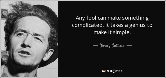 quote-any-fool-can-make-something-complicated-it-takes-a-genius-to-make-it-simple-woody-guthrie-34-73-31